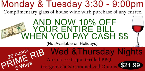 Dinner Specials for Monday and Tuesday night with Prime Rib specials on Wednesday and Thursday nights.